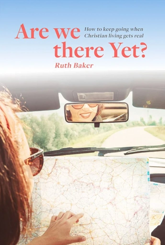are we there yet? how to keep going when christian living gets real. ruth baker