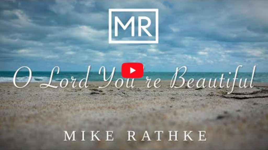 """Mike Rathke covers the Keith Green classic, """"O Lord You're Beautiful""""."""