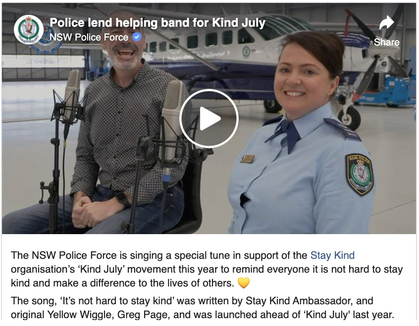 police lend helping band for kind july. caption reads, the nsw police force is singing a special tune in support of the stay kind organisation's kind july movement this year to remind everyone it is not hard to stay kind and make a difference to the lives of others.